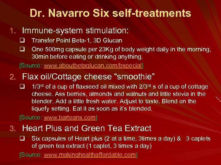 Dr. Navarro Six self-treatments 1. Immune-system stimulation: q q Transfer Point Beta-1, 3 D