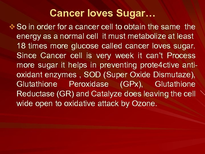 Cancer loves Sugar… v So in order for a cancer cell to obtain the