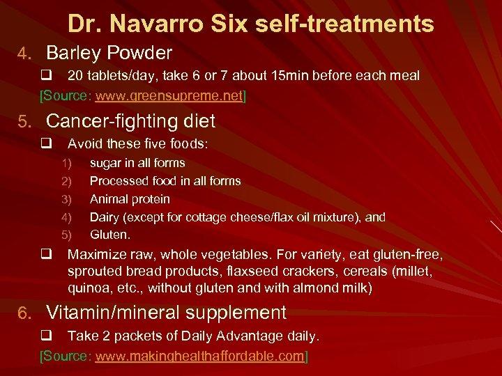 Dr. Navarro Six self-treatments 4. Barley Powder q 20 tablets/day, take 6 or 7