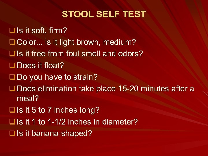 STOOL SELF TEST q Is it soft, firm? q Color. . . is it