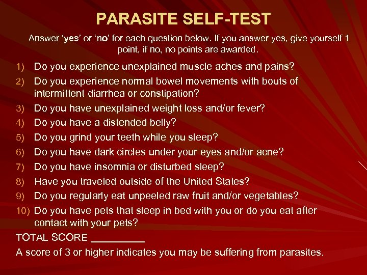 PARASITE SELF-TEST Answer 'yes' or 'no' for each question below. If you answer yes,