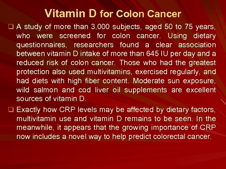 Vitamin D for Colon Cancer q A study of more than 3, 000 subjects,