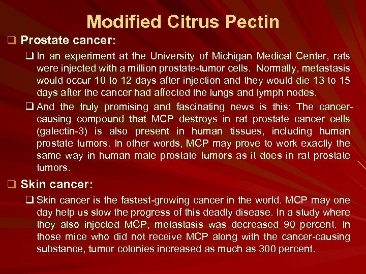 Modified Citrus Pectin q Prostate cancer: q In an experiment at the University of