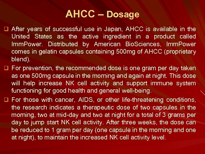 AHCC – Dosage q After years of successful use in Japan, AHCC is available