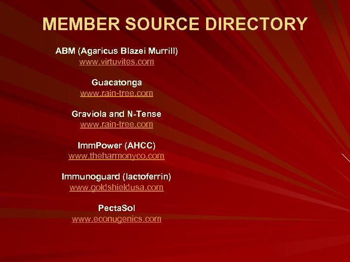 MEMBER SOURCE DIRECTORY ABM (Agaricus Blazei Murrill) www. virtuvites. com Guacatonga www. rain-tree. com