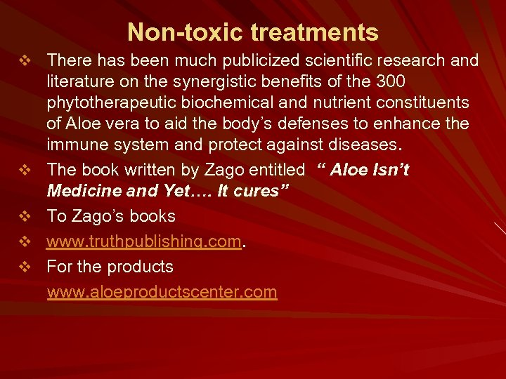 Non-toxic treatments v There has been much publicized scientific research and literature on the