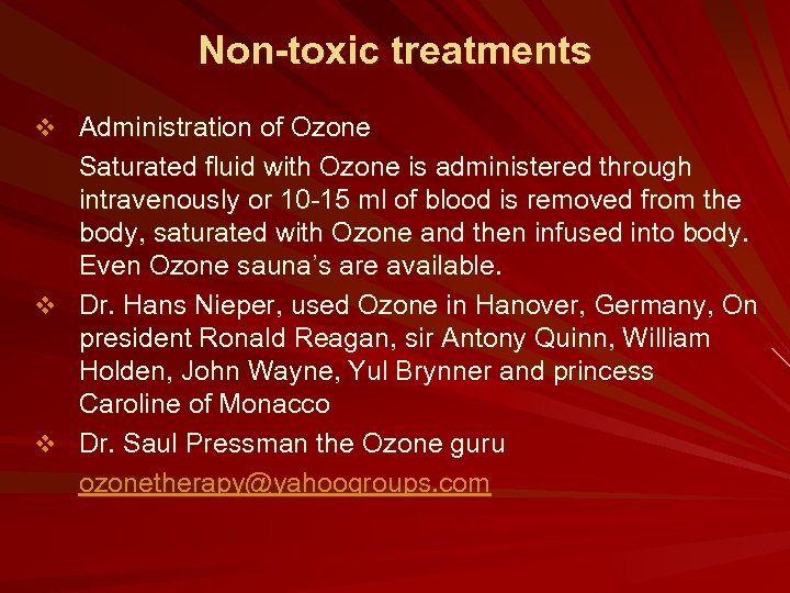 Non-toxic treatments v Administration of Ozone Saturated fluid with Ozone is administered through intravenously