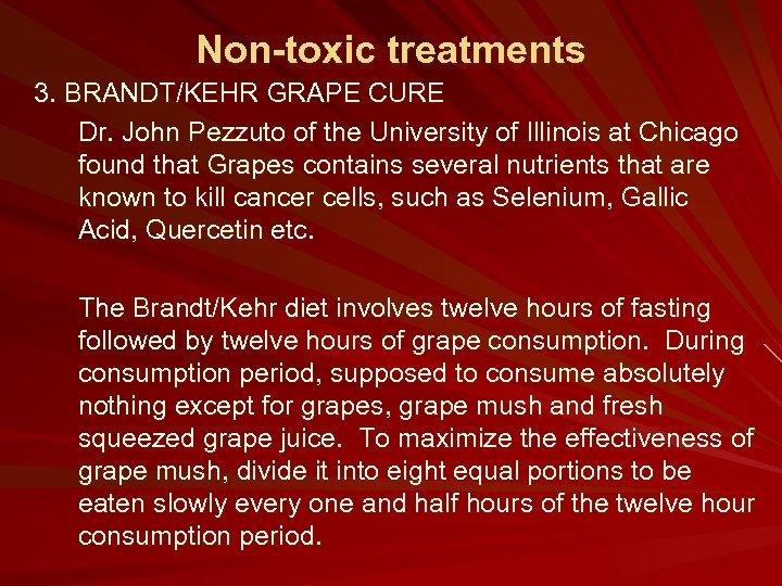 Non-toxic treatments 3. BRANDT/KEHR GRAPE CURE Dr. John Pezzuto of the University of Illinois