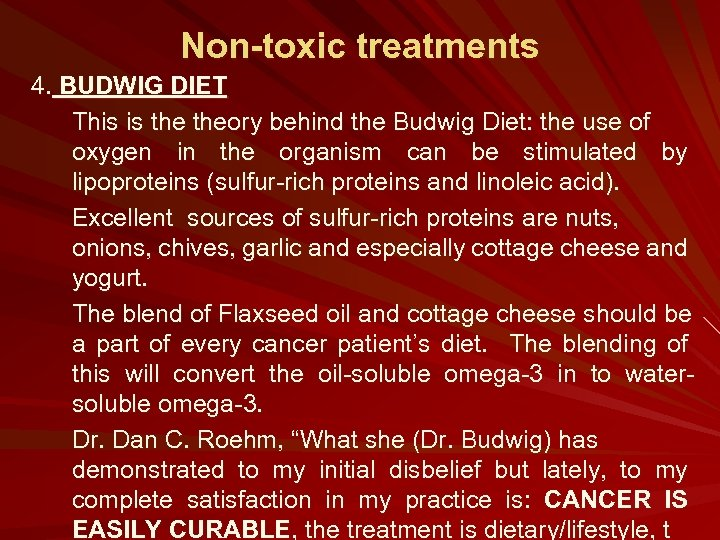 Non-toxic treatments 4. BUDWIG DIET This is theory behind the Budwig Diet: the use