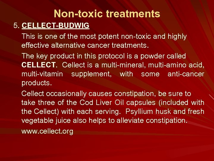 Non-toxic treatments 5. CELLECT-BUDWIG This is one of the most potent non-toxic and highly