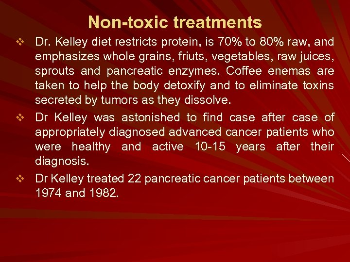 Non-toxic treatments v Dr. Kelley diet restricts protein, is 70% to 80% raw, and