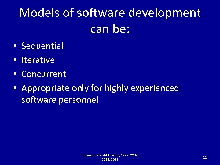 Models of software development can be: • • Sequential Iterative Concurrent Appropriate only for