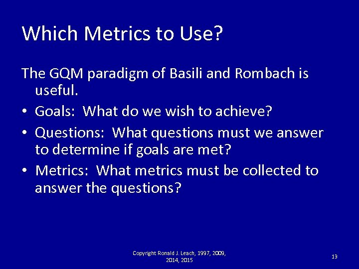 Which Metrics to Use? The GQM paradigm of Basili and Rombach is useful. •