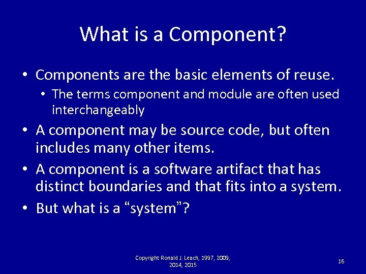 What is a Component? • Components are the basic elements of reuse. • The