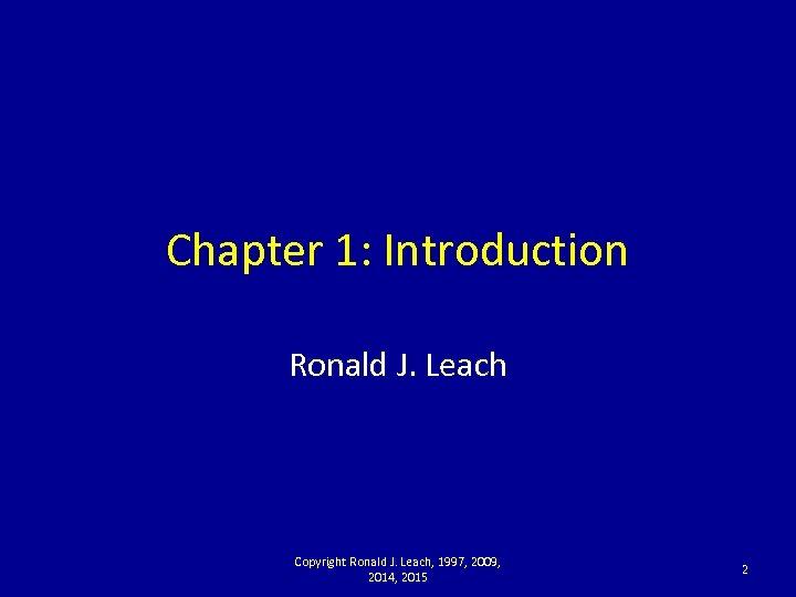 Chapter 1: Introduction Ronald J. Leach Copyright Ronald J. Leach, 1997, 2009, 2014, 2015