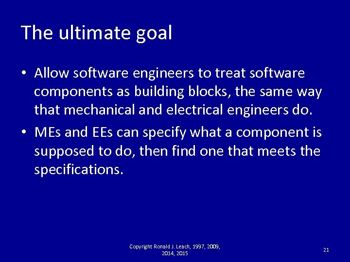The ultimate goal • Allow software engineers to treat software components as building blocks,