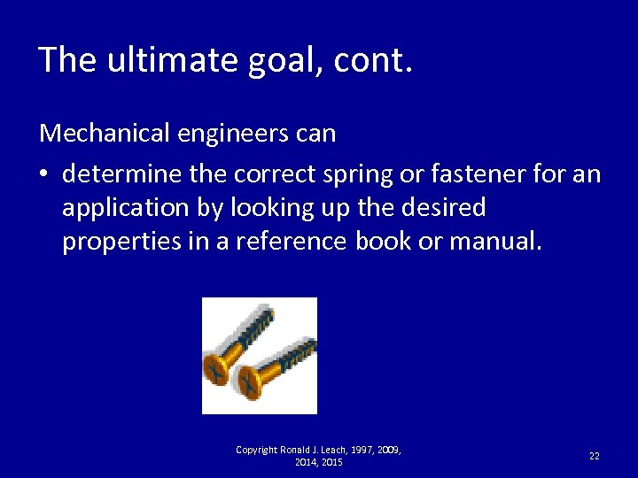 The ultimate goal, cont. Mechanical engineers can • determine the correct spring or fastener