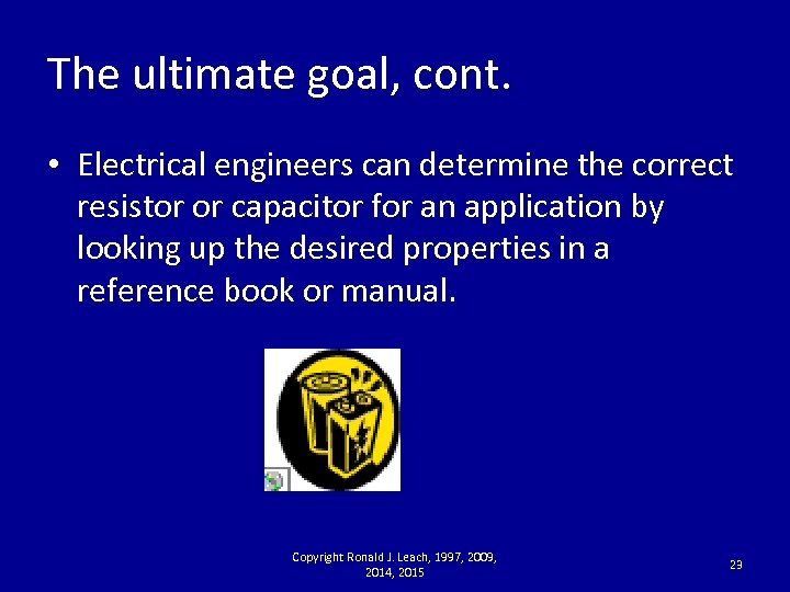 The ultimate goal, cont. • Electrical engineers can determine the correct resistor or capacitor