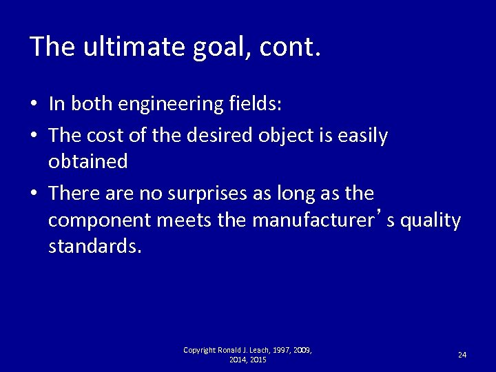 The ultimate goal, cont. • In both engineering fields: • The cost of the