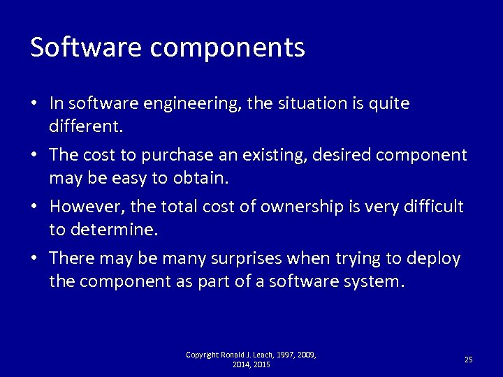 Software components • In software engineering, the situation is quite different. • The cost