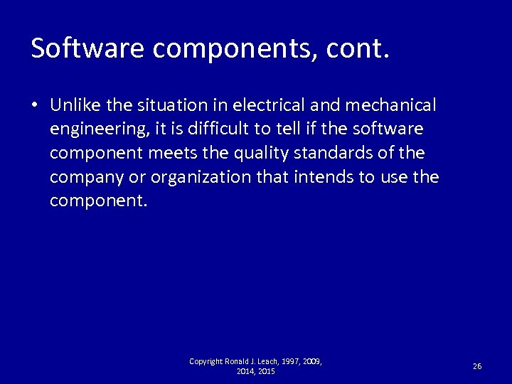 Software components, cont. • Unlike the situation in electrical and mechanical engineering, it is