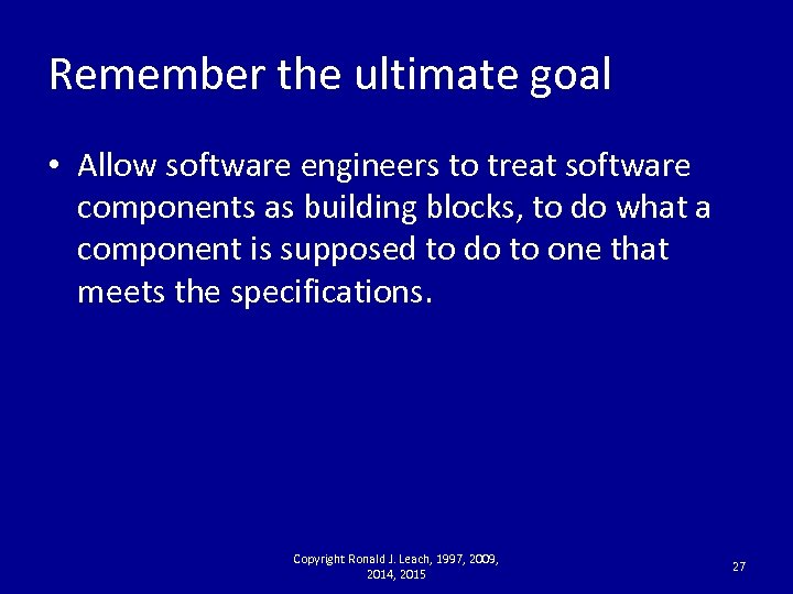 Remember the ultimate goal • Allow software engineers to treat software components as building