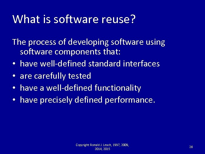 What is software reuse? The process of developing software using software components that: •