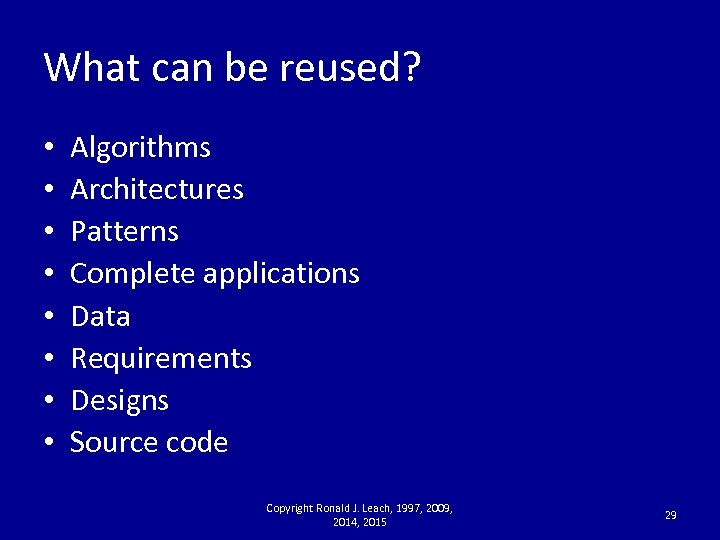 What can be reused? • • Algorithms Architectures Patterns Complete applications Data Requirements Designs