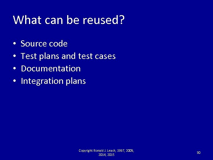 What can be reused? • • Source code Test plans and test cases Documentation