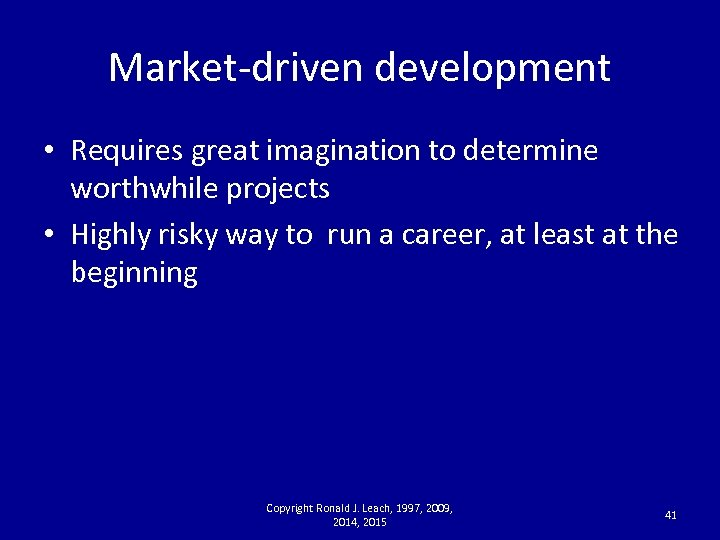 Market-driven development • Requires great imagination to determine worthwhile projects • Highly risky way