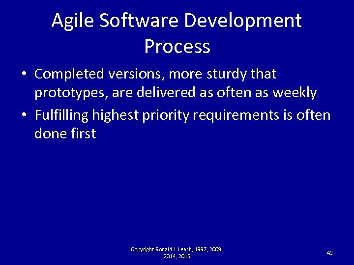 Agile Software Development Process • Completed versions, more sturdy that prototypes, are delivered as