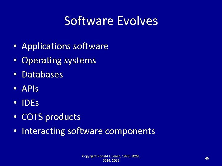 Software Evolves • • Applications software Operating systems Databases APIs IDEs COTS products Interacting