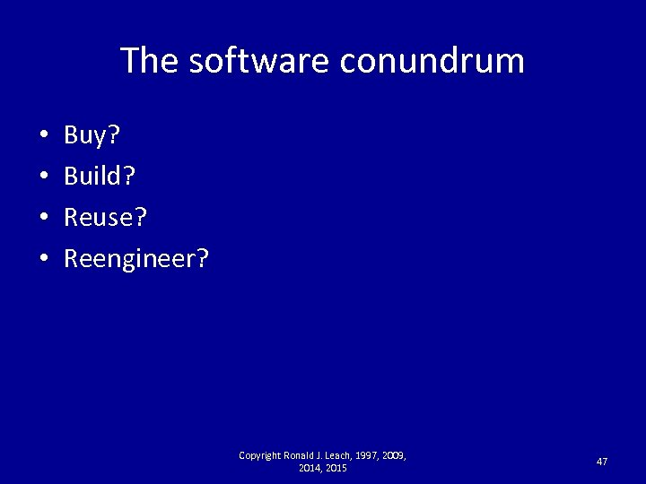 The software conundrum • • Buy? Build? Reuse? Reengineer? Copyright Ronald J. Leach, 1997,