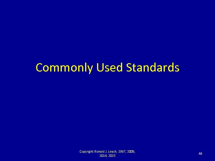 Commonly Used Standards Copyright Ronald J. Leach, 1997, 2009, 2014, 2015 48