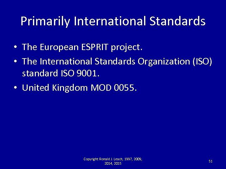 Primarily International Standards • The European ESPRIT project. • The International Standards Organization (ISO)