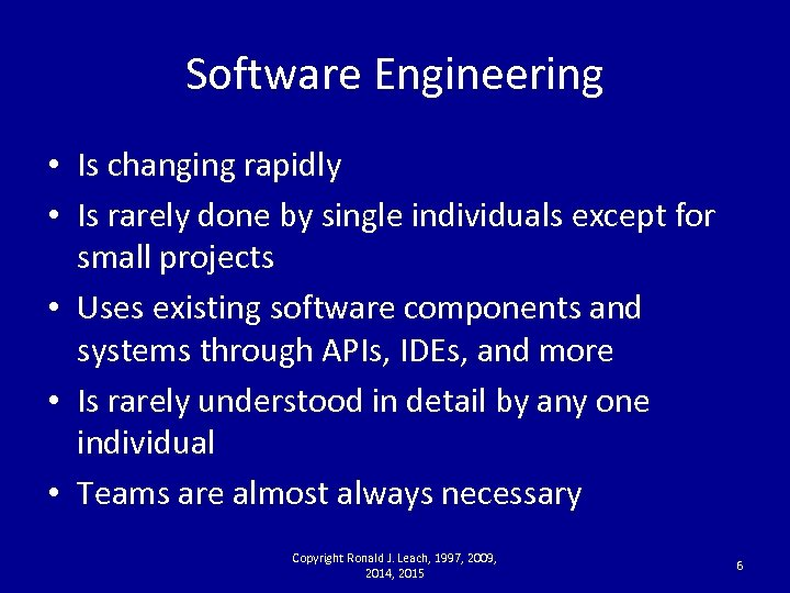 Software Engineering • Is changing rapidly • Is rarely done by single individuals except