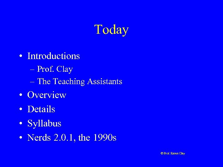 Today • Introductions – Prof. Clay – The Teaching Assistants • • Overview Details