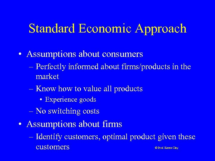 Standard Economic Approach • Assumptions about consumers – Perfectly informed about firms/products in the