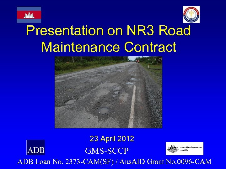 Presentation on NR 3 Road Maintenance Contract 23 April 2012 GMS-SCCP ADB Loan No.