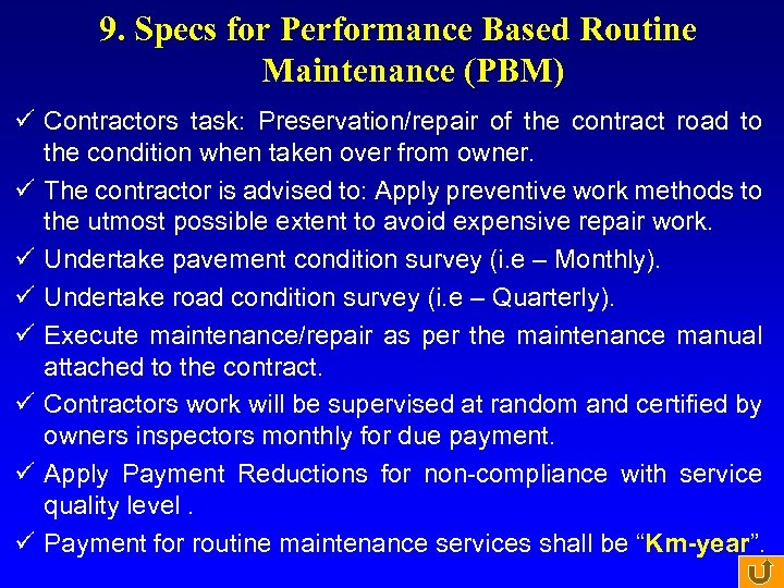 9. Specs for Performance Based Routine Maintenance (PBM) ü Contractors task: Preservation/repair of the