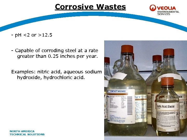 Corrosive Wastes - p. H <2 or >12. 5 - Capable of corroding steel