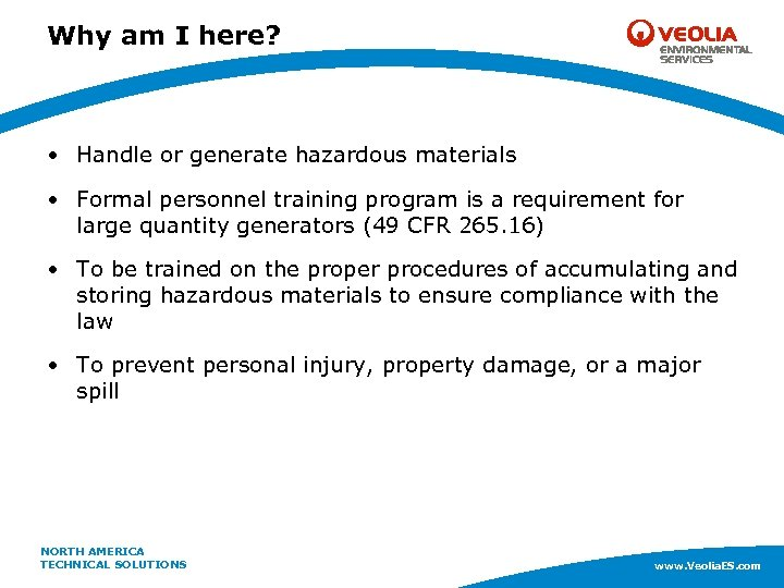 Why am I here? • Handle or generate hazardous materials • Formal personnel training