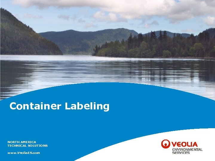 Container Labeling NORTH AMERICA TECHNICAL SOLUTIONS www. Veolia. ES. com