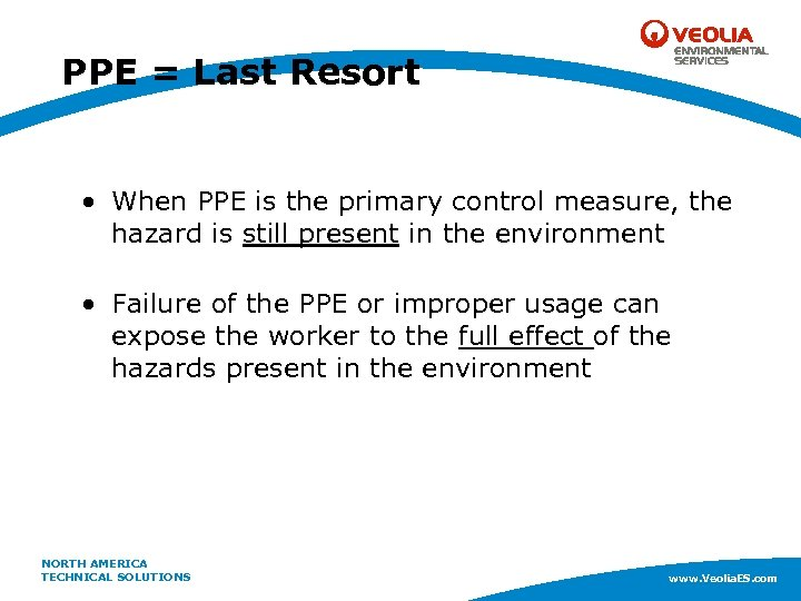 PPE = Last Resort • When PPE is the primary control measure, the hazard