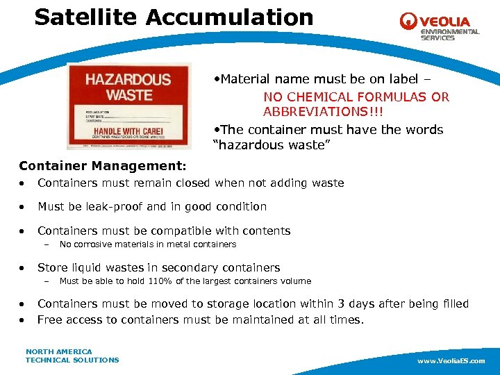 Satellite Accumulation • Material name must be on label – NO CHEMICAL FORMULAS OR