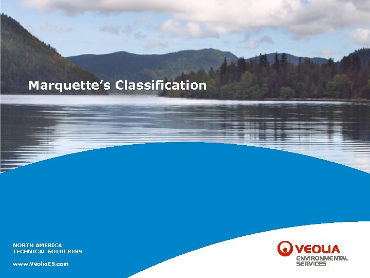 Marquette's Classification NORTH AMERICA TECHNICAL SOLUTIONS www. Veolia. ES. com