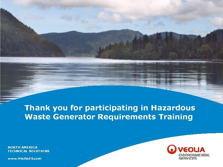 Thank you for participating in Hazardous Waste Generator Requirements Training NORTH AMERICA TECHNICAL SOLUTIONS