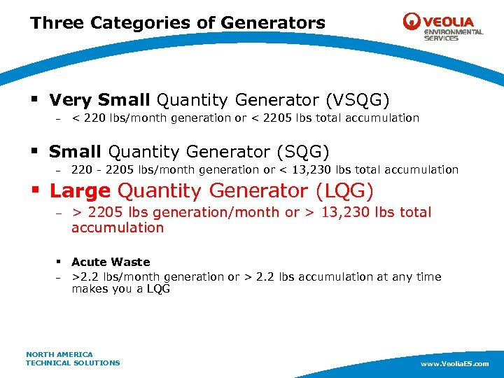 Three Categories of Generators § Very Small Quantity Generator (VSQG) – < 220 lbs/month
