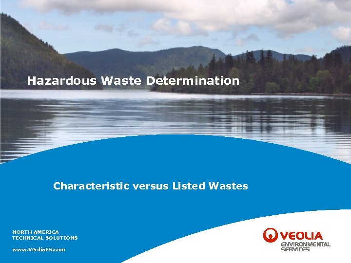 Hazardous Waste Determination Characteristic versus Listed Wastes NORTH AMERICA TECHNICAL SOLUTIONS www. Veolia. ES.