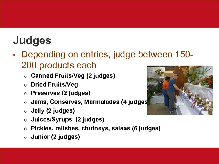Judges • Depending on entries, judge between 150200 products each o o o o